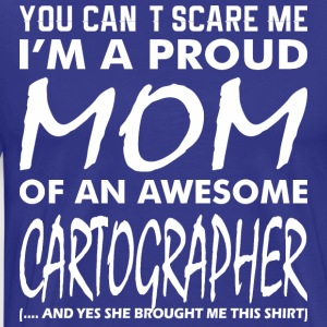 You Cant Scare Me Proud Mom Awesome Cartographer - Men's Premium T-Shirt
