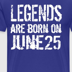 Legends are born on June 25 - Men's Premium T-Shirt
