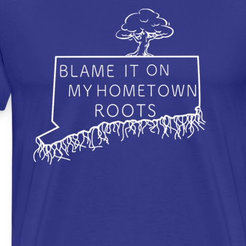 Blame It On My Hometown Roots - Connecticut - Men's Premium T-Shirt