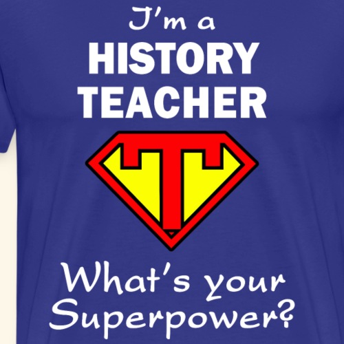 Im A History Teacher What's Your Superpower - Men's Premium T-Shirt