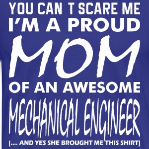 You Cant Scare Me Proud Mom Mechanical Engineer - Men's Premium T-Shirt