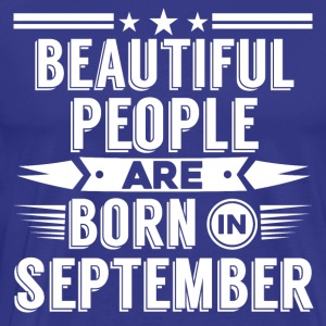 SEPTEMBER Birthday beatiful people T-Shirt - Hoody - Men's Premium T-Shirt