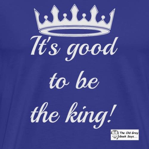 It's Good To Be The King! (light design) - Men's Premium T-Shirt