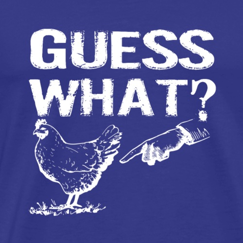 Guess What Chicken Butt Shirt - Men's Premium T-Shirt