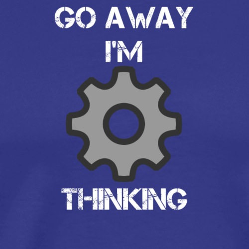 GO AWAY I'M THINKING - Men's Premium T-Shirt