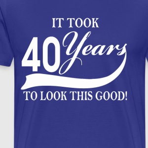 It took 40 years to look this good - Men's Premium T-Shirt