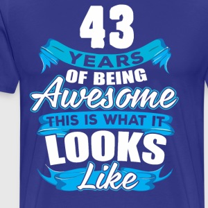 43 Years Of Being Awesome Looks Like - Men's Premium T-Shirt