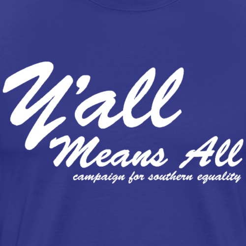 Y'all Means All (White) - Men's Premium T-Shirt