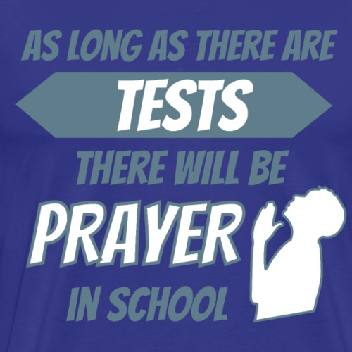 As long as there are Tests - Prayer in School - Men's Premium T-Shirt