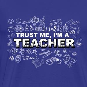 Trust me I'm a Teacher - Men's Premium T-Shirt