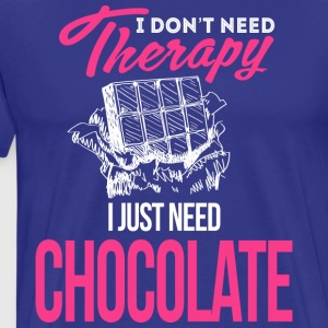 I Don't Need Therapy. I Just Need Chocolate - Men's Premium T-Shirt