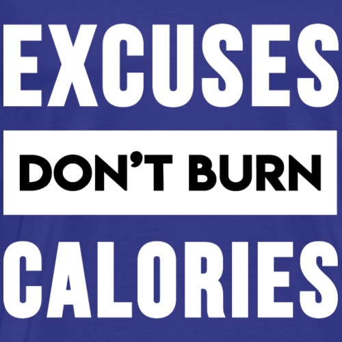 Excuses Don t Burn Calories - Men's Premium T-Shirt