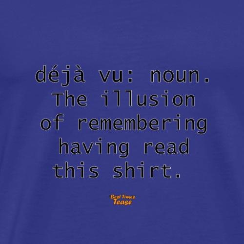 Deja Vu? - Men's Premium T-Shirt