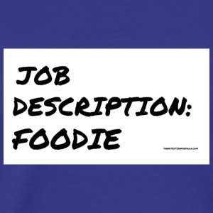 JOB DESCRIPTION: FOODIE - Men's Premium T-Shirt