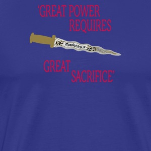 Great power requires great sacrifice - Men's Premium T-Shirt