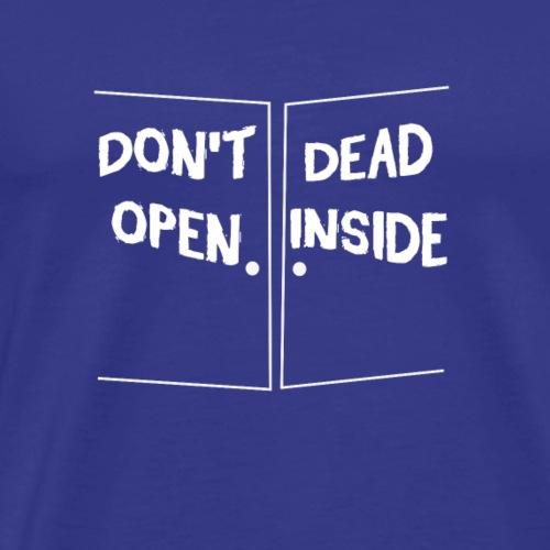 Dont open Dead Inside - Men's Premium T-Shirt