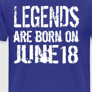 Legends are born on June 18 - Men's Premium T-Shirt