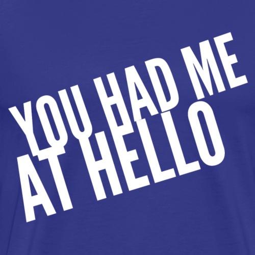 Had Me At Hello - Men's Premium T-Shirt