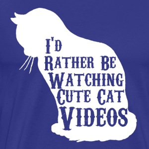 I'd rather be watching cute cat videos - Men's Premium T-Shirt