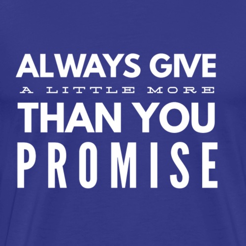 Give More Than Promised - Men's Premium T-Shirt