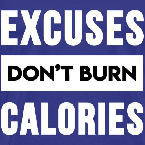 Excuses Don t Burn Calories - Men's Premium T-Shirt