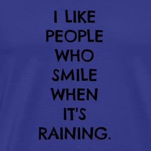 I Like People Who Smile When It's Raining - Men's Premium T-Shirt