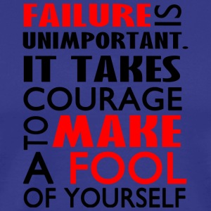Failure is unimportant it takes courage to make a - Men's Premium T-Shirt