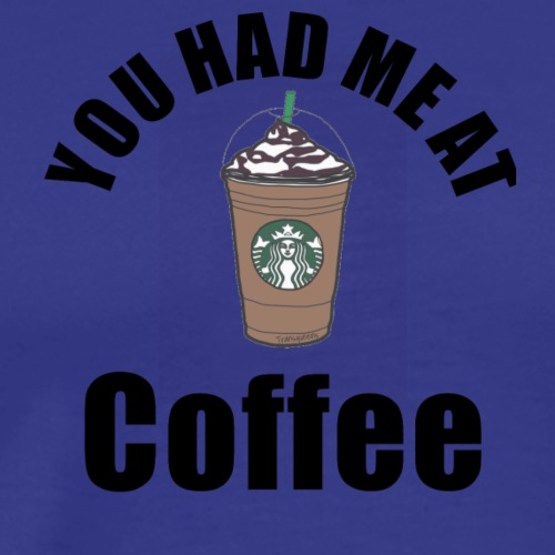 Cute had me at coffee Starbucks drawing products - Men's Premium T-Shirt