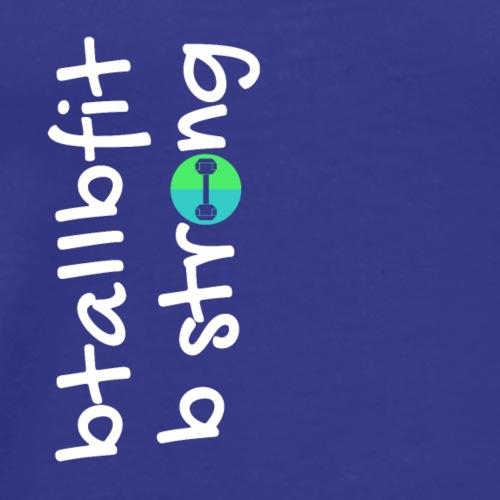 BtallBfit BSTRONG - Men's Premium T-Shirt