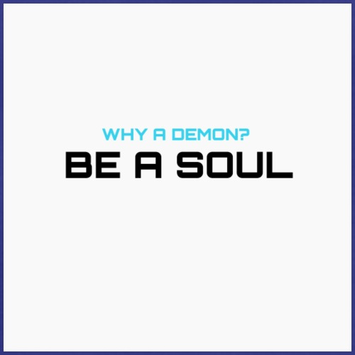 Why a demon? BE A SOUL (white) - Men's Premium T-Shirt