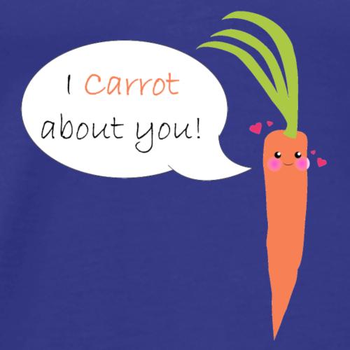 I Carrot About You! - Men's Premium T-Shirt