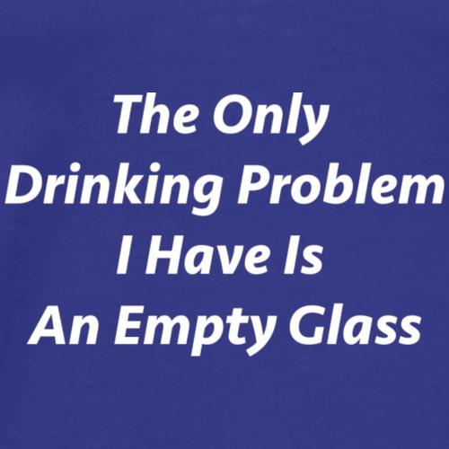 Drinking Problem - Men's Premium T-Shirt