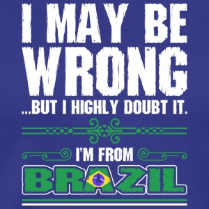 I May Be Wrong Im From Brazil - Men's Premium T-Shirt