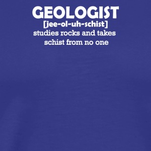 Geologist [jee-ol-uh-schist] Funny Geology T-Shirt - Men's Premium T-Shirt