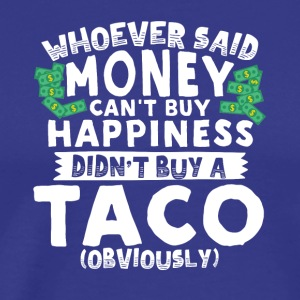 Money Can't Buy Happiness Buy a Taco - Men's Premium T-Shirt