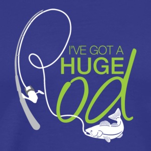 I've Got A Huge Fishing Rod T Shirt - Men's Premium T-Shirt