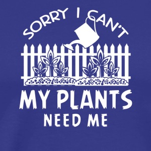 Gardening - Plants Need Me Shirt - Men's Premium T-Shirt
