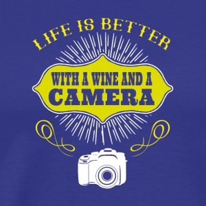 Life is better with a wine and a CAMERA - Men's Premium T-Shirt