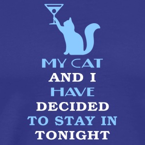 My Cat And I Have Decided To Stay In Tonight Shirt - Men's Premium T-Shirt