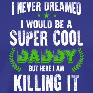 I Would Be A Super Cool Daddy T Shirt - Men's Premium T-Shirt