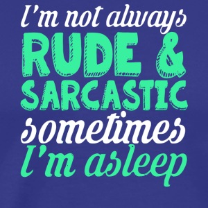 I'm Not Always Rude & Sarcastic T Shirt - Men's Premium T-Shirt