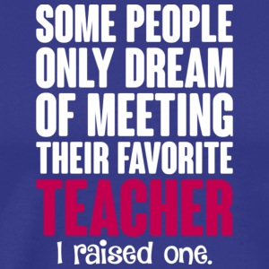 Dream Of Meeting Their Favorite Teacher T Shirt - Men's Premium T-Shirt