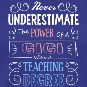 The Power Of A Gigi With A Teaching Degree T Shirt - Men's Premium T-Shirt