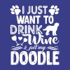 I Just Want To Drink Wine And Pet My Doodle - Men's Premium T-Shirt