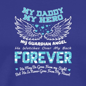 My Daddy My Hero My Guardian Angel T Shirt - Men's Premium T-Shirt
