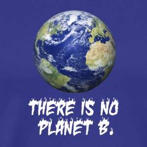 There is no planet B Shirt, happy earth day gifts - Men's Premium T-Shirt