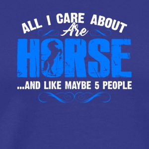 All I Care About Are Horses Shirt - Men's Premium T-Shirt