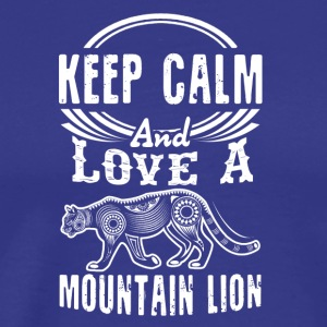 Keep Calm And Love A Mountain Lion Shirt - Men's Premium T-Shirt