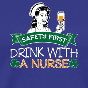07 SAFETY FIRST DRINK WITH A NURSE - Men's Premium T-Shirt