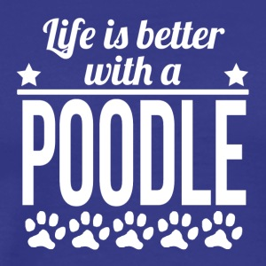 Life Is Better With A Poodle - Men's Premium T-Shirt